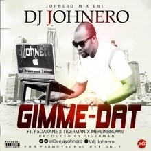 Dj Johnero - Gimme Dat. Ft. Fada Kane, Merli Brown, Tigerman