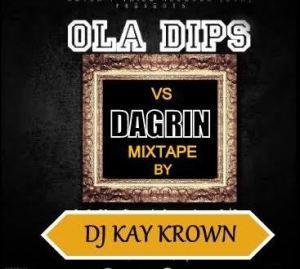 Dj Kay Krown - Dagrin Vs Ola Dips Mix