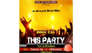 Doggtag - This Party Ft. Snazzy Jay & Pherowshuz
