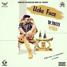 Dr. Flezzy - Uche Face ft. Erigga