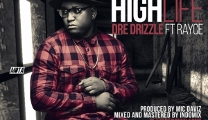 Dre Drizzle - High Life ft. Rayce