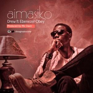 Drew - Aimasiko ft. Ebenezer Obey