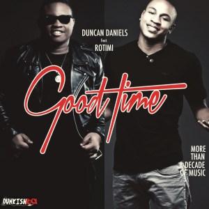 Duncan Daniels - Good Time ft. Rotimi