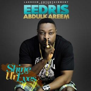 Eedris Abdulkareem - Shine Ur Eyes