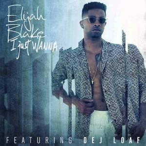Elijah Blake - I Just Wanna (Remix) Ft. DeJ Loaf