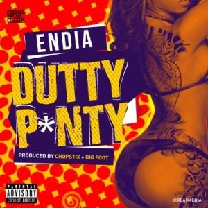 Endia - Dutty Panty (Prod. By Chopstix & Big Foot)