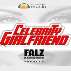 Falz - Celebrity GirlFriend Ft. Reekado Banks