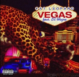 Fat Leopard - Vegas Ft. Lil Wayne