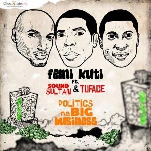 Femi Kuti - Politics Na Big Busines (Remix) ft. 2Face & Sound Sultan