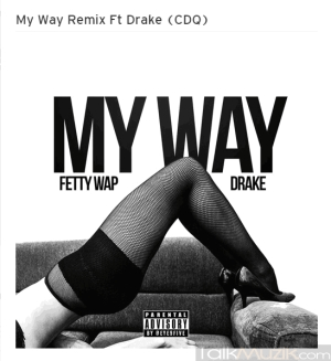 Fetty Wap - My Way Remix (Full CDQ) Ft. Drake