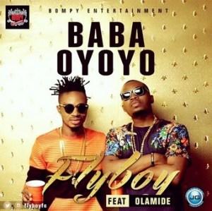 Fly Boy - Baba Oyoyo ft. Olamide (Prod. by Young John)