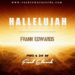 Frank Edwards - Hallelujah + Lyrics