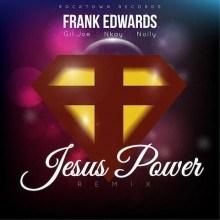 Frank Edwards - Jesus Power Remix ft. Gil Joe, Nkay & Nolly