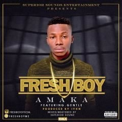 Fresh Boy - Amaka ft. Gentle