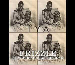 Frizzle - Iya ft. Sossick & Tee Blaq