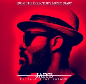 Frizzle - Jaiye ft. Jaywon
