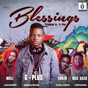 G-Plus - Blessings ft. Milli, Koker & Dice Ailes