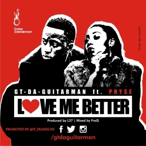 GT The Guitarman - Love Me Better ft. Pryse