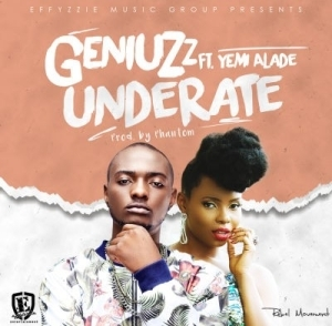 Geniuzz - Underate Ft. Yemi Alade