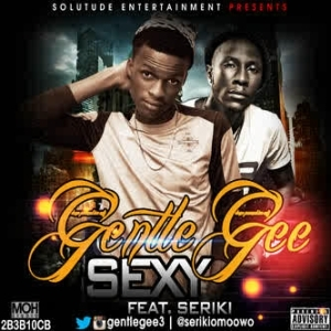 Gentle Gee - Sexy ft. Seriki