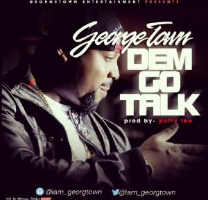 Georgetown - Dem Go Talk ( Prod. By Puffy Tee)