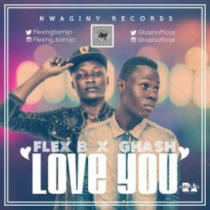 Ghash - Love You Ft. Flex B