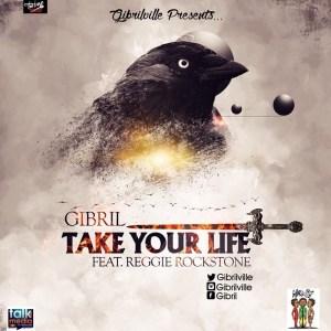 Gibril - Take Your Life ft. Reggie Rockstone