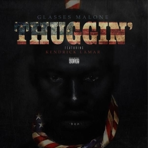 Glasses Malone - Thuggin Ft. Kendrick Lamar