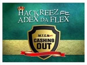 "Hackreez - M.T.C.N ""Cashing Out"" ft Adex Da Flex"