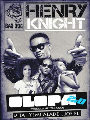 Henry Knight - Olopa 2.0 ft. Di'ja, Joe El & Yemi Alade