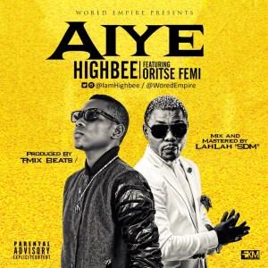 HighBee - Aiye Ft. Oritse Femi