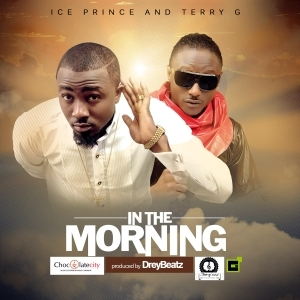 Ice Prince - In The Morning (Remake) Ft Terry G