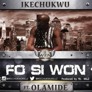 Ikechukwu - Fo Si Won ft Olamide