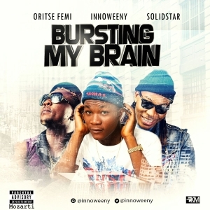 Innoweeny - Bursting My Brain Ft. Solidstar & Oritse Femi