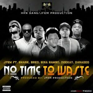 J Fem - No Time To Waste Ft. Danagog, B-Red, Sina Rambo, Deekay & Shank