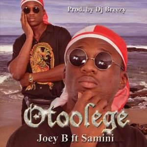 Joey B - Otoolege ft. Samini (Prod. By Dj Breezy)