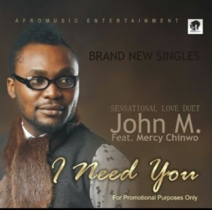 John M - I Need You ft. Mercy Chinwo