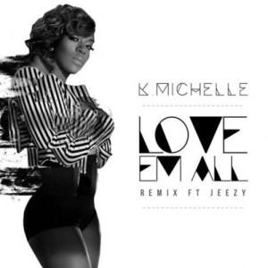 K. Michelle - Love Em All (Remix) Ft. Jeezy