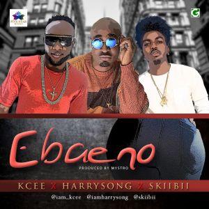 Kcee - Ebaeno (Prod. Mystro) Ft. HarrySong & Skiibii