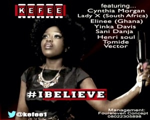 Kefee - I Believe ft. Vector, Cynthia Morgan, Yinka Davis, Lady X, Sani Danja, Elinee, Henri Soul & Tomide