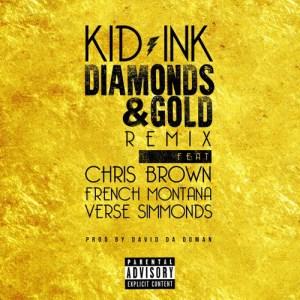 Kid Ink - Diamonds & Gold (Remix) Ft. Chris Brown, French Montana & Verse Simmonds