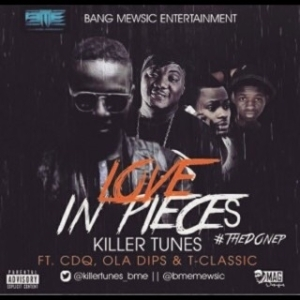 Killertunes - Love In Pieces Ft. CDQ, Ola Dips & T-Classic