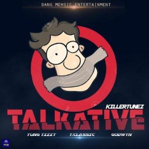 Killertunes - TalkAtive ft. TClassic, Yung Tizzy, Godwyn