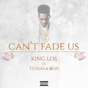 King Los - Can't Fade Us Ft. Ty Dolla Sign