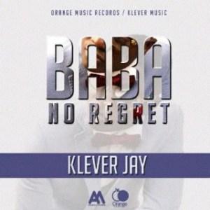Klever Jay - Baba No Regret