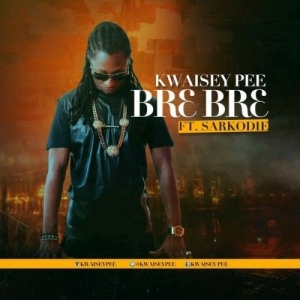 Kwaisey Pee - Br3 Br3 Ft. Sarkodie