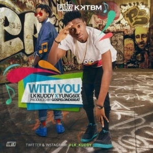LK Kuddy - With You ft. Yung6ix (Prod by GospelOnDeBeatz)