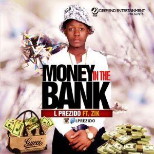 L Prezido - Money On The Bank ft. Zik