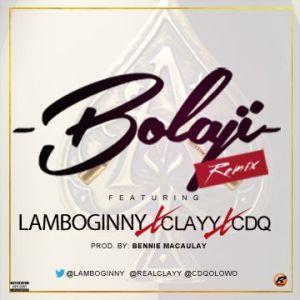 Lamboginny - Bolaji (Remix) Ft. CDQ & Clayy