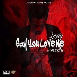 LeriQ - ft Wizkid – Say You Love Me